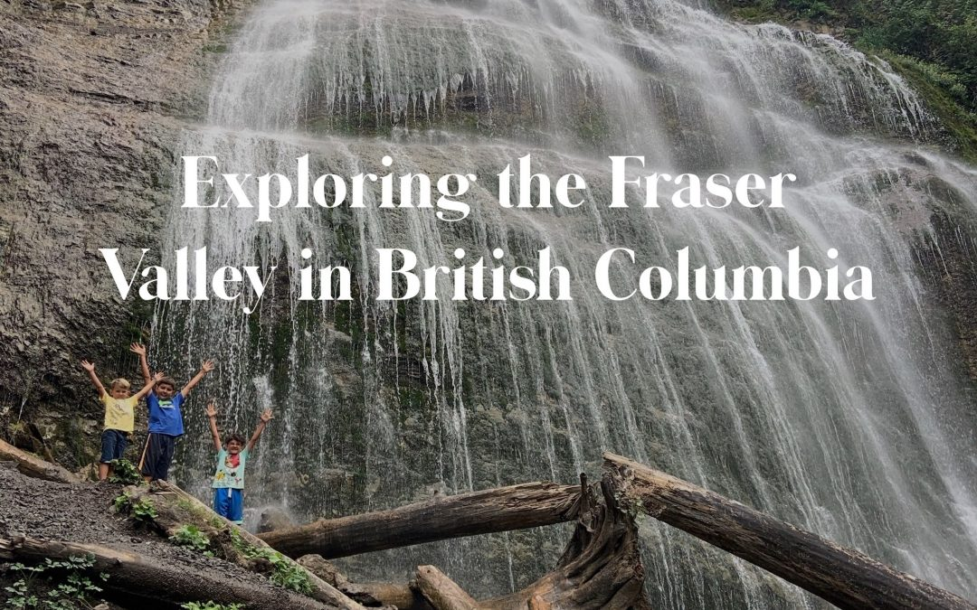 Exploring the Fraser Valley in British Columbia