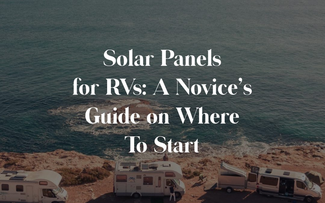 Solar Panels for RVs – A Novice's Guide on Where To Start